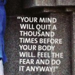 Your mind will quit a thousand times before your body will